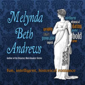 Melynda Beth Andrews, Author of the Regency Matchmaker Series. Fun, Intelligent Historical Romance