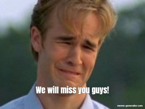 We Will Miss You Meme Generator