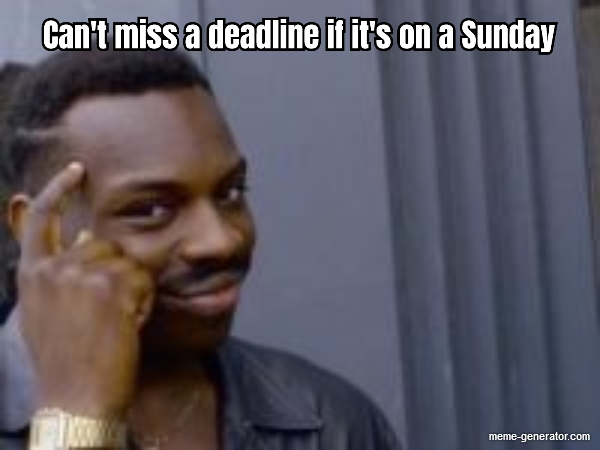 Can T Miss A Deadline If It S On A Sunday Meme Generator