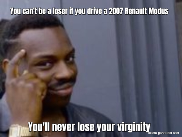 You Can T Be A Loser If You Drive A 2007 Renault Modus Y Meme