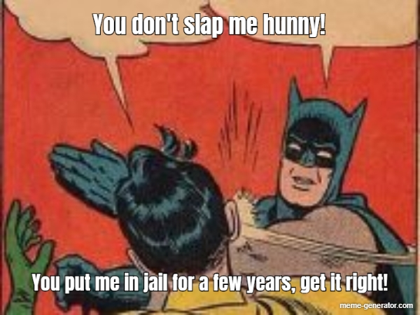 You Don T Slap Me Hunny You Put Me In Jail For A Few Years Meme