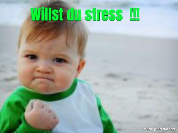 Willst Du Stress Meme Generator