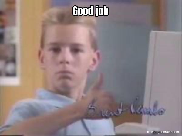 Hey Girl Good Job