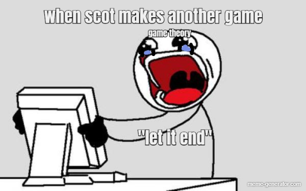 When Scot Makes Another Game Game Theory Let It End 3 Meme