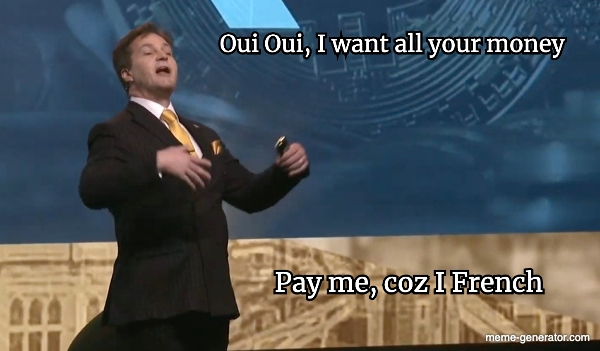 Pay Me Coz I French Oui Oui I Want All Your Money Meme Generator