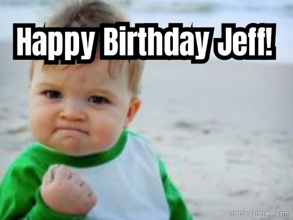 Happy Birthday Jeff Meme Generator