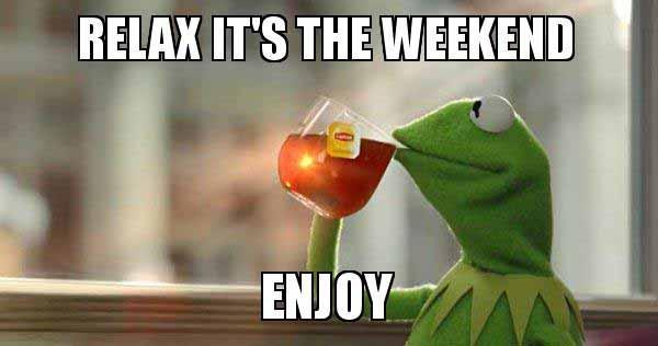 72 Funniest Weekend Meme Meme Central