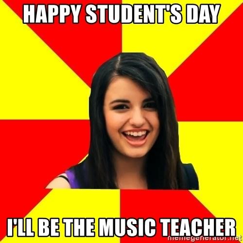 Happy Student S Day I Ll Be The Music Teacher Rebecca Black