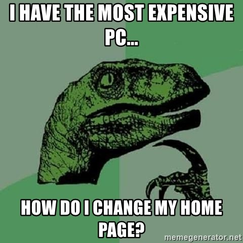 I Have The Most Expensive Pc How Do I Change My Home Page