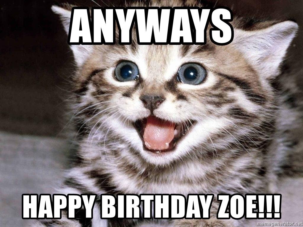 Anyways Happy Birthday Zoe Happy Kitten Meme Generator