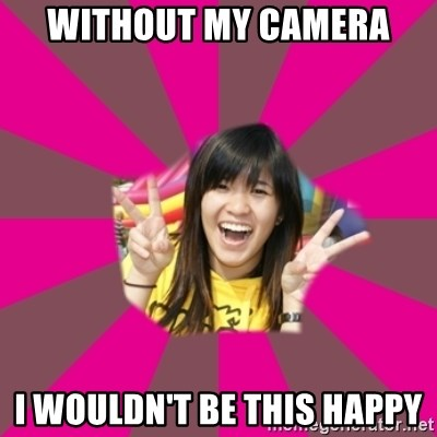 Without My Camera I Wouldn T Be This Happy Good Chinese Student