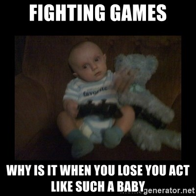 Fighting Games Why Is It When You Lose You Act Like Such A Baby