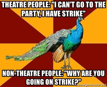Theatre People I Can T Go To The Party I Have Strike Non