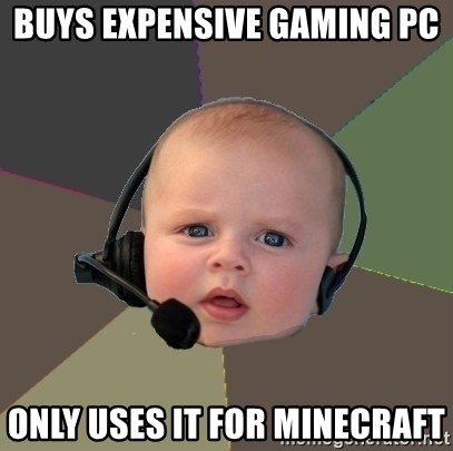 Buys Expensive Gaming Pc Only Uses It For Minecraft Fps N00b