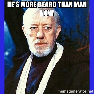 He S More Beard Than Man Now Obi Wan Kenobi Meme Generator