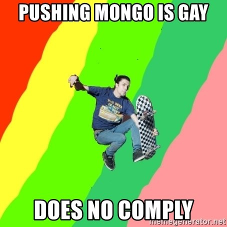Pushing Mongo Is Gay Does No Comply Smskater Meme Generator