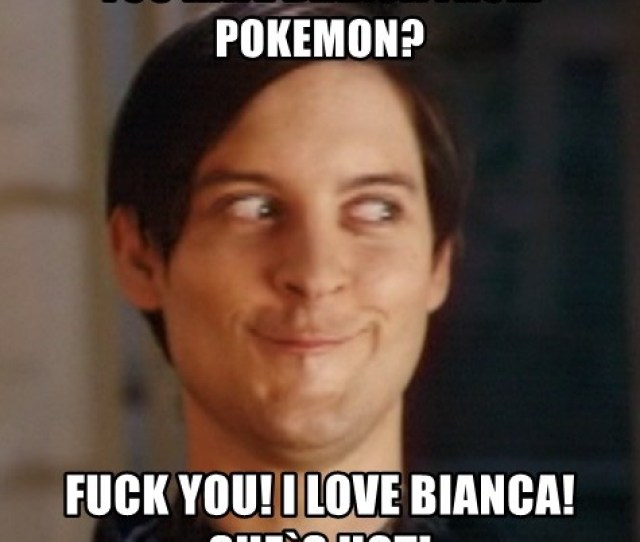You Hate Bianca From Pokemon Fuck You I Love Bianca Shes Hot Peter Parker Spider Man