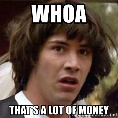 WHOA that's a lot of money - Conspiracy Keanu | Meme Generator