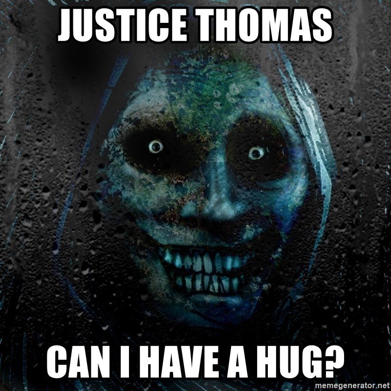 Justice Thomas Can I Have A Hug Real Scary Guy Meme Generator
