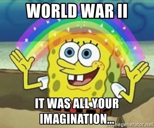 World War Ii It Was All Your Imagination Spongebob Meme