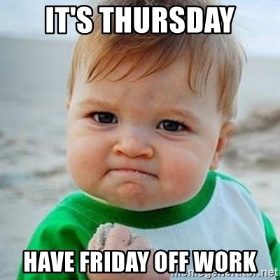 It S Thursday Have Friday Off Work Victory Baby Meme Generator