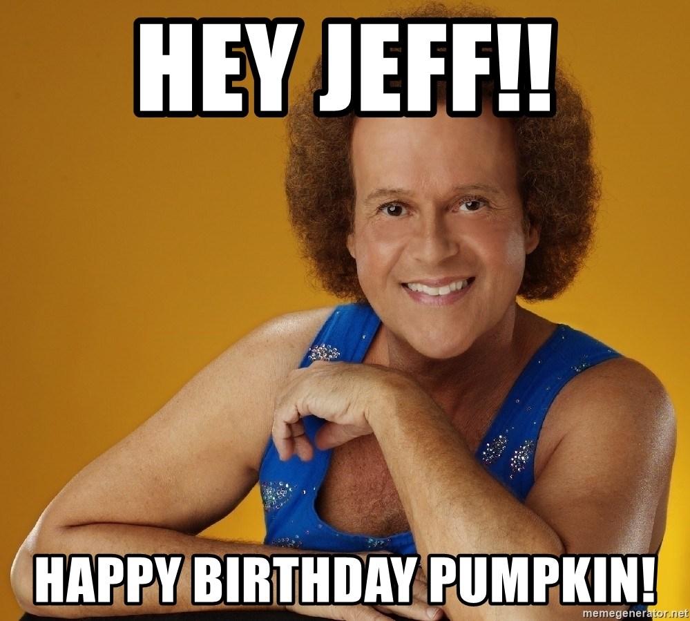 Hey Jeff Happy Birthday Pumpkin Gay Richard Simmons Meme Generator