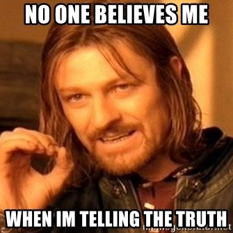 No One Believes Me When Im Telling The Truth One Does Not Simply