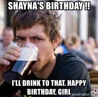 Shayna S Birthday I Ll Drink To That Happy Birthday Girl