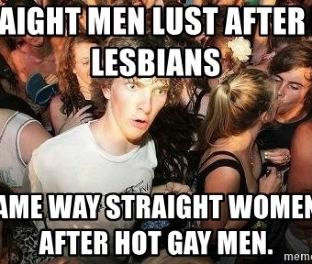 Straight Men Lust After Hot Lesbians The Same Way Straight Women Lust After Hot Gay Men Sudden Clarity Clarence Meme Generator