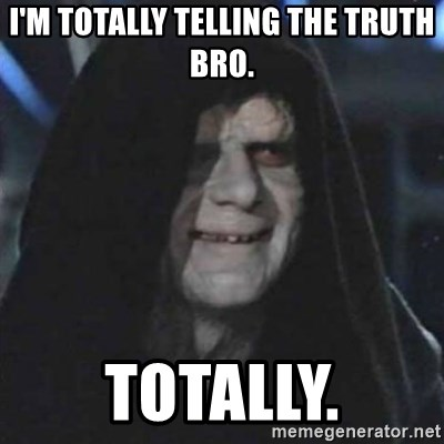 I M Totally Telling The Truth Bro Totally Sith Lord Meme