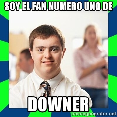 Soy El Fan Numero Uno De Downer Down Syndrome Party Guy Meme