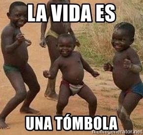 La Vida Es Una Tombola African Children Dancing Meme Generator