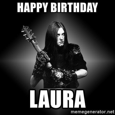Happy Birthday Laura Black Metal Meme Generator