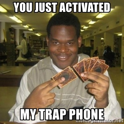 You Just Activated My Trap Phone You Just Activated My Trap Card