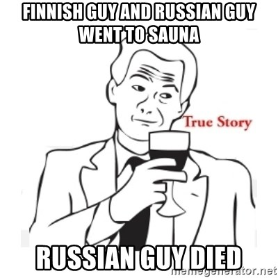 Finnish Guy And Russian Guy Went To Sauna Russian Guy Died