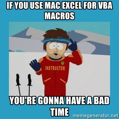 If You Use Mac Excel For Vba Macros You Re Gonna Have A Bad Time
