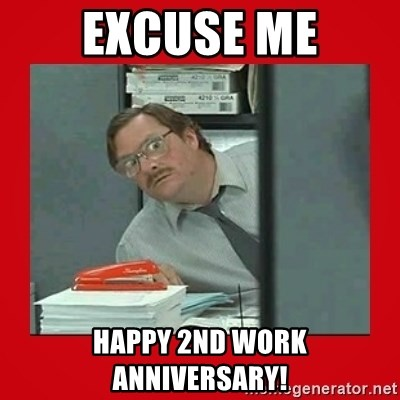 Excuse Me Happy 2nd Work Anniversary Office Space Stapler Guy