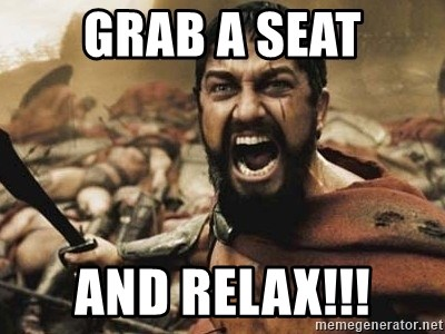 Grab A Seat And Relax 300 Meme Generator