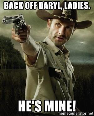 Back Off Daryl Ladies He S Mine Walking Dead Rick Grimes Meme Generator