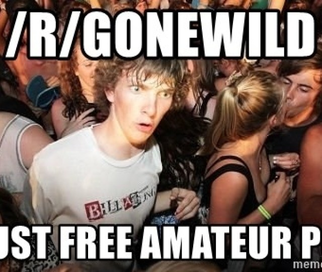 R Gonewild Is Just Free Amateur Porn Sudden Realization Ralph Meme Generator