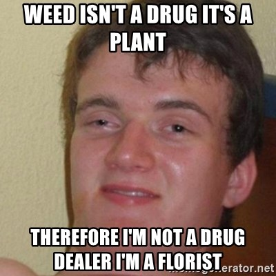 Weed Is Not A Drug It S A Plant Funny Meme