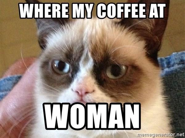 Where My Coffee At Woman Angry Cat Meme Meme Generator