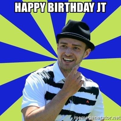 Happy Birthday Jt Justin Timberlake Meme Generator