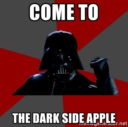 We Know Welcome To The Dark Side Apple Owner Meme Generator