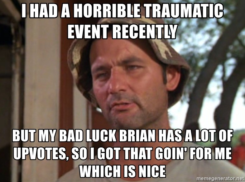 The Good Luck Behind Bad Luck Brian By Janelle Dabucol Medium
