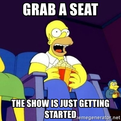 Grab A Seat The Show Is Just Getting Started Homer Simpson