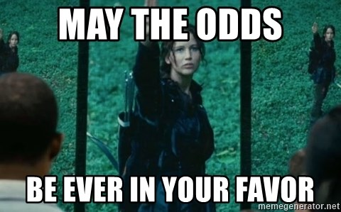 may the odds be ever in your favor - hunger games sign | Meme Generator