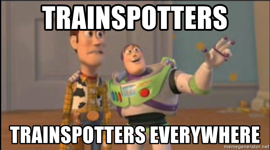 Trainspotters Trainspotters Everywhere X X Everywhere Meme