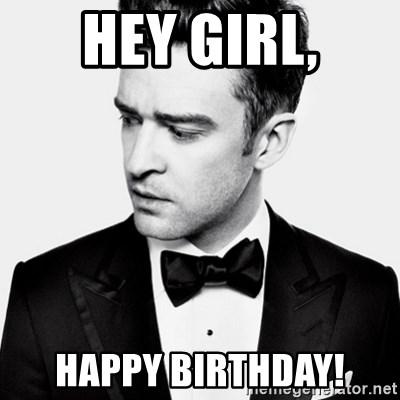 Hey Girl Happy Birthday Good Guy Justin Timberlake Meme Generator