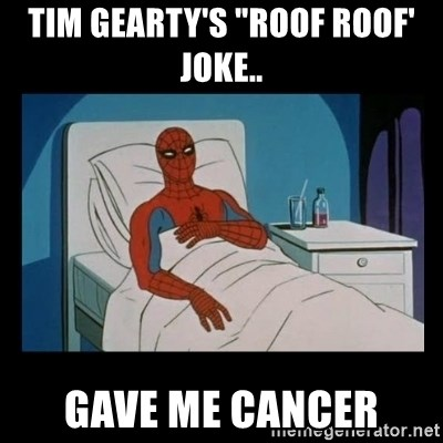 Tim Gearty S Roof Roof Joke Gave Me Cancer It Gave Me Cancer